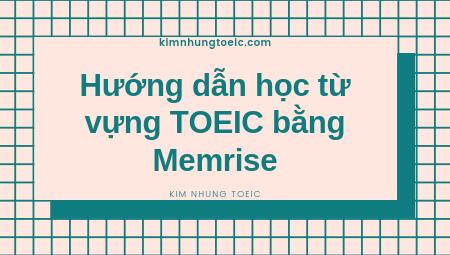 Hướng dẫn học từ vựng toeic bằng memrise