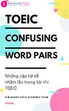 Những cặp từ dễ nhầm lẫn trong bài thi TOEIC